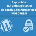 5 sposobów jak zmienić hasło do konta w WordPress